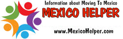 MexicoHelper.com - Information on Moving To Mexico